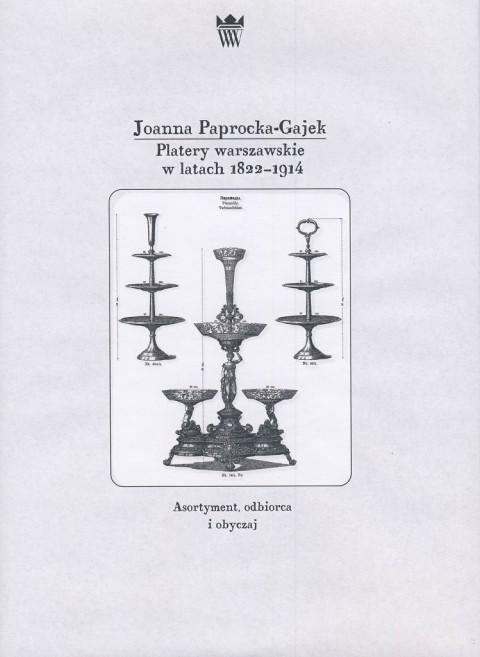 Joanna Paprocka-Gajek, Platery warszawskie w latach 1822-1914. Asortyment, odbiorca i obyczaj.