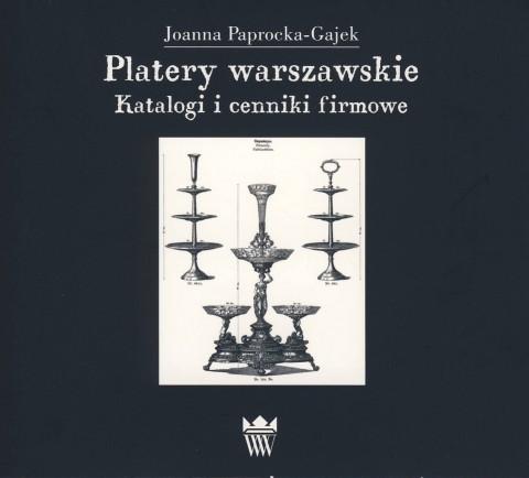 Joanna Paprocka-Gajek, Platery warszawskie w latach 1822-1914. Asortyment, odbiorca i obyczaj. CD.