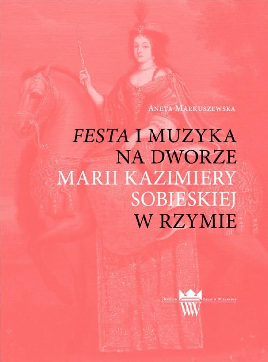 Festa i muzyka na dworze Marii Kazimiery w Rzymie_okładka.jpg